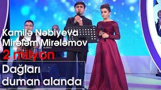 Kamilə Nəbiyeva və Mirələm Mirələmov - Dağları duman alanda (Nanəli)