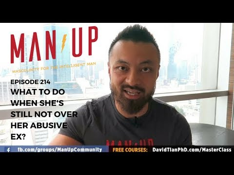 What To Do When She's Still Not Over Her Abusive Ex - The Man Up Show, Ep. 214