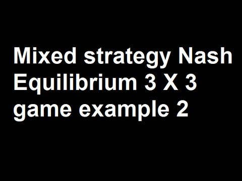 Mixed strategy Nash Equilibrium 3 X 3 game example 2