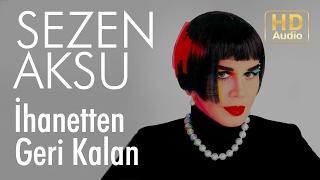 Download Sezen Aksu - İhanetten Geri Kalan (Official Audio)
