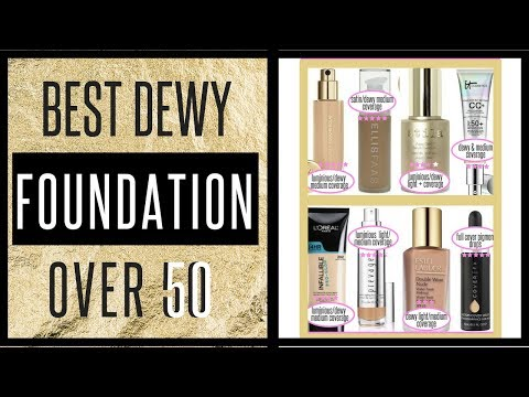 The Best Dewy Foundations Over 50!