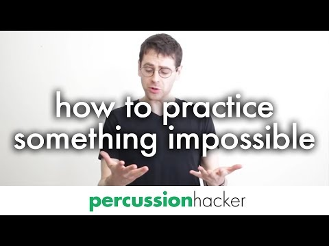 how to practice something that seems impossible