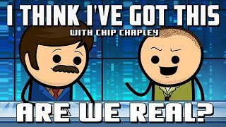 """I Think I've Got This With Chip Chapley - Episode 6 """"Are We Real?"""""""
