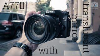 Sony SLT-A77 II - Превью-Обзор Топовой Зеркальной Фотокамеры с APS-C сенсором