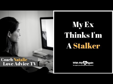 My Ex Called Me A Stalker
