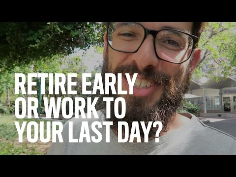 Retire Early Or Work To Your Last Day?