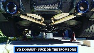 VQ Exhaust -  Suck on the TROMBONE