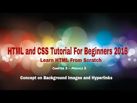 HTML and CSS Tutorial for Beginners 2016 -Make Background Images and Hyperlinks - Part 2 - Module 2
