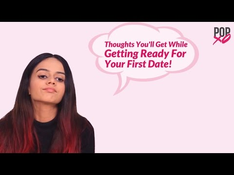 Thoughts All Girls Have Before A First Date - POPxo Comedy