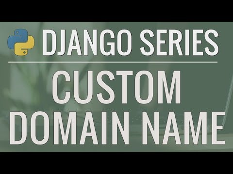 Python Django Tutorial: How to Use a Custom Domain Name for Our Application