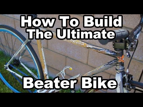 How to Build the Ultimate Beater/Lock up Bike