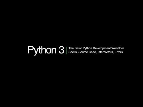 Python 3 Programming Course: 3 - Basic Workflow, Shells, Source Code, Interpreters, Errors