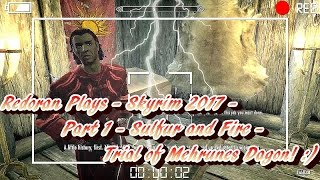 Redoran Plays - Skyrim 2017 - Part 1 - Sulfur and Fire - Trial of Mehrunes Dagon! :)