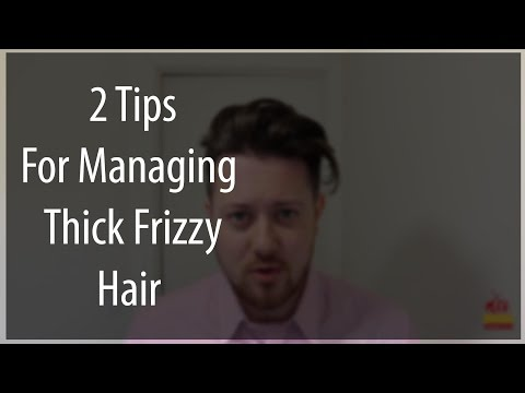 2 Tips for Managing Thick Frizzy Hair I Mens Haircare Tips