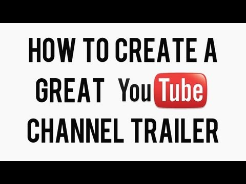 How to Create / Upload A Great YouTube Channel Trailer | Make A Channel Trailer Video