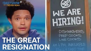 Why Is Everyone Quitting Their Jobs? - Getting Back To Normal-Ish   The Daily Show