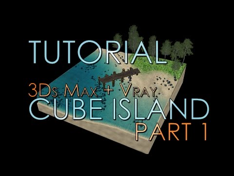 Tutorial: Create A Realistic Cube Island in 3Ds Max and VRay PART 1