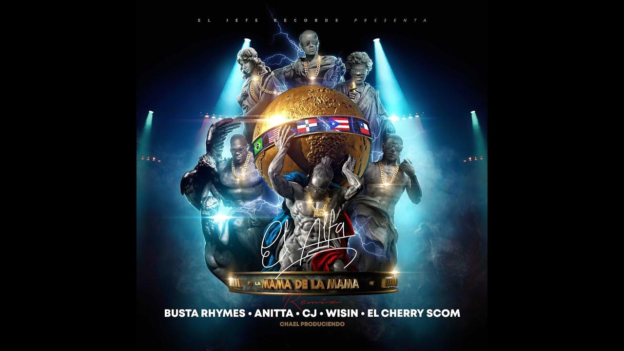 "El Alfa ""El Jefe"" x Busta Rhymes x Anitta x Wisin x CJ x Cherry - La Mamá de la Mamá (Remix Oficial)"