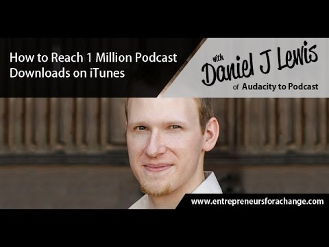 Daniel Lewis of Audacity To Podcast - How to Reach 1 Million Podcast Downloads on iTunes.