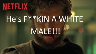 Iron Fist is A F**King WHITE MALE!?