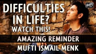 Difficulties In Life? - Watch This! ᴴᴰ ┇ Amazing Reminder ┇ by Mufti Ismail Menk ┇ TDR ┇