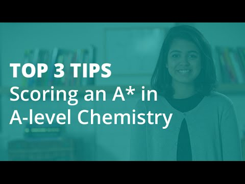 The Top 3 Tips for Scoring an A* in A-level Chemistry