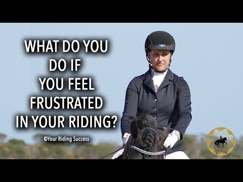 What Do You Do If You Feel Frustrated In Your Riding? - Dressage Mastery TV Ep217