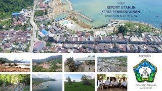Report 5 Tahun Kerja Pembangunan Kabupaten Aceh Selatan