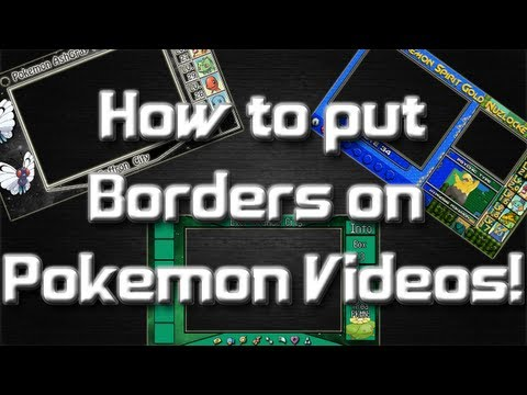 How to Put Borders on Pokemon Videos + Free Layout Download