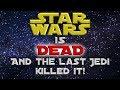 Star Wars Is DEAD And The Last Jedi Killed It