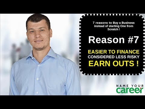 7 reasons to buy a business 7. EASIER TO FINANCE  CONSIDERED LESS RISKY  EARN OUTS
