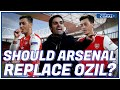 Should Arsenal Replace Mesut Ozil