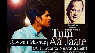 Tum Laut Ke Aa Jate ( तुम लौट के आ जाते ) || Heart Touching Qawwali Mashup|| Nusrat Fateh Ali Khan