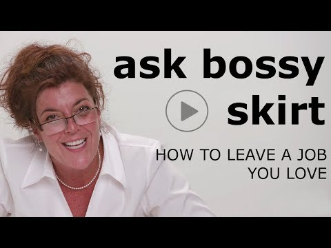 Bossy Skirt - How To Leave A Job You Love