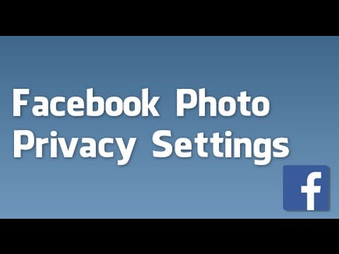 How to set Facebook photo privacy settings on albums