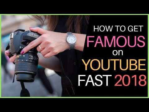 HOW TO GET FAMOUS ON YOUTUBE FAST 2018 - 7 TIPS THAT WORK