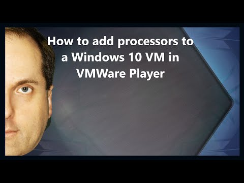 How to add processors to a Windows 10 VM in VMWare Player