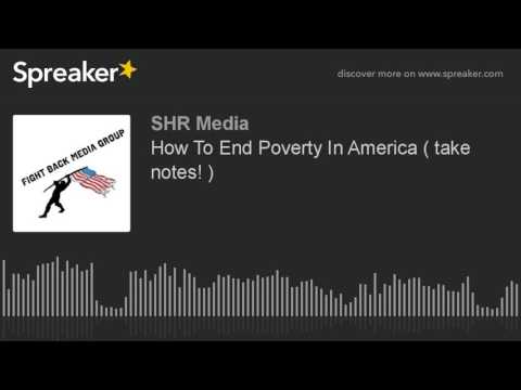 How To End Poverty In America ( take notes! )