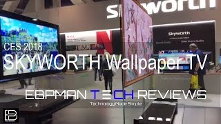 SKYWORTH Flexible Screens Wallpaper TV and more!   CES 2018 Day 2: