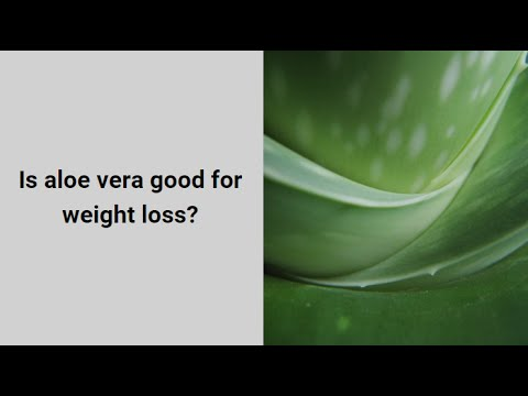 Is aloe vera good for weight loss
