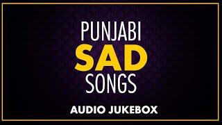 Punjabi Sad Songs Jukebox | Audio Jukebox | New Punjabi Songs 2019