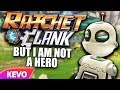 Ratchet And Clank But I Am Not A Hero