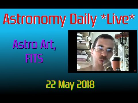 Astronomy Daily *Live* 180523 | Astro Art, FITS