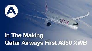 In the making: Qatar Airways' historic first A350 XWB jetliner
