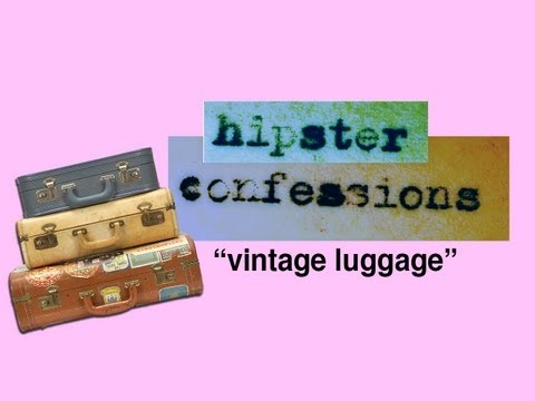 Vintage Luggage - Hipster Confessions