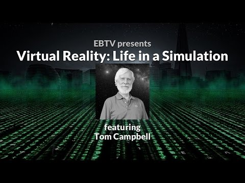 Virtual Reality: Consequences of Living in a Simulation with Tom Campbell (3 of 3)