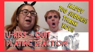 U-KISS - 끼부리지마 Quit Playing REACTION | 700 SUBBIES?! THANK YOU!