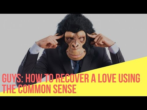 Guys: How to Recover a Love Using the Common Sense