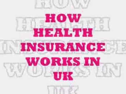 HOW HEALTH INSURANCE WORKS IN UNITED KINGDOM