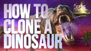 How To Clone a Dinosaur - EPIC HOW TO